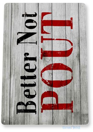 tin sign b862 better not pout grey rustic holiday christmas decoration cottage cabin farm tinworld tinsign_com