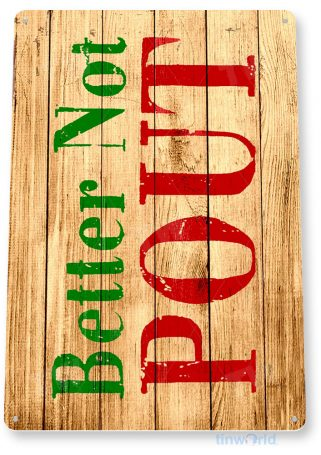 tin sign b863 better not pout rustic holiday christmas decoration cottage cabin farm tinworld tinsign_com