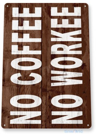 tin sign c323 no coffee no workee rustic coffee shop sign kitchen cottage cafe farm tinworld tinsign_com