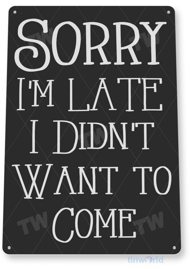 tin sign c747 sorry late sorry not sorry sign tinworld tinsign_com